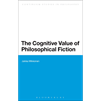 The Cognitive Value of Philosophical Fiction (Bloomsbury Studies in Philosophy)