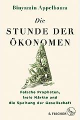 Die Stunde der Ökonomen: Falsche Propheten, freie Märkte und die Spaltung der Gesellschaft (German Edition) Kindle Edition