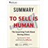 Summary of 'To Sell Is Human: The Surprising Truth About Moving Others' by Daniel Pink. In-depth, chapter-by-chapter summary.