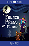 A French Press of Murder: A Witch & Ghost Mystery (Welsh Witch Mysteries Book 5)