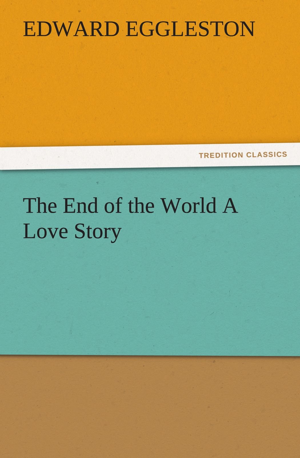 Read Online The End of the World A Love Story (TREDITION CLASSICS) PDF