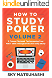 How to Study Poker Volume 2: A Proven Playbook For Increasing Your Poker Skills Through Dedicated Daily Study (English Edition)