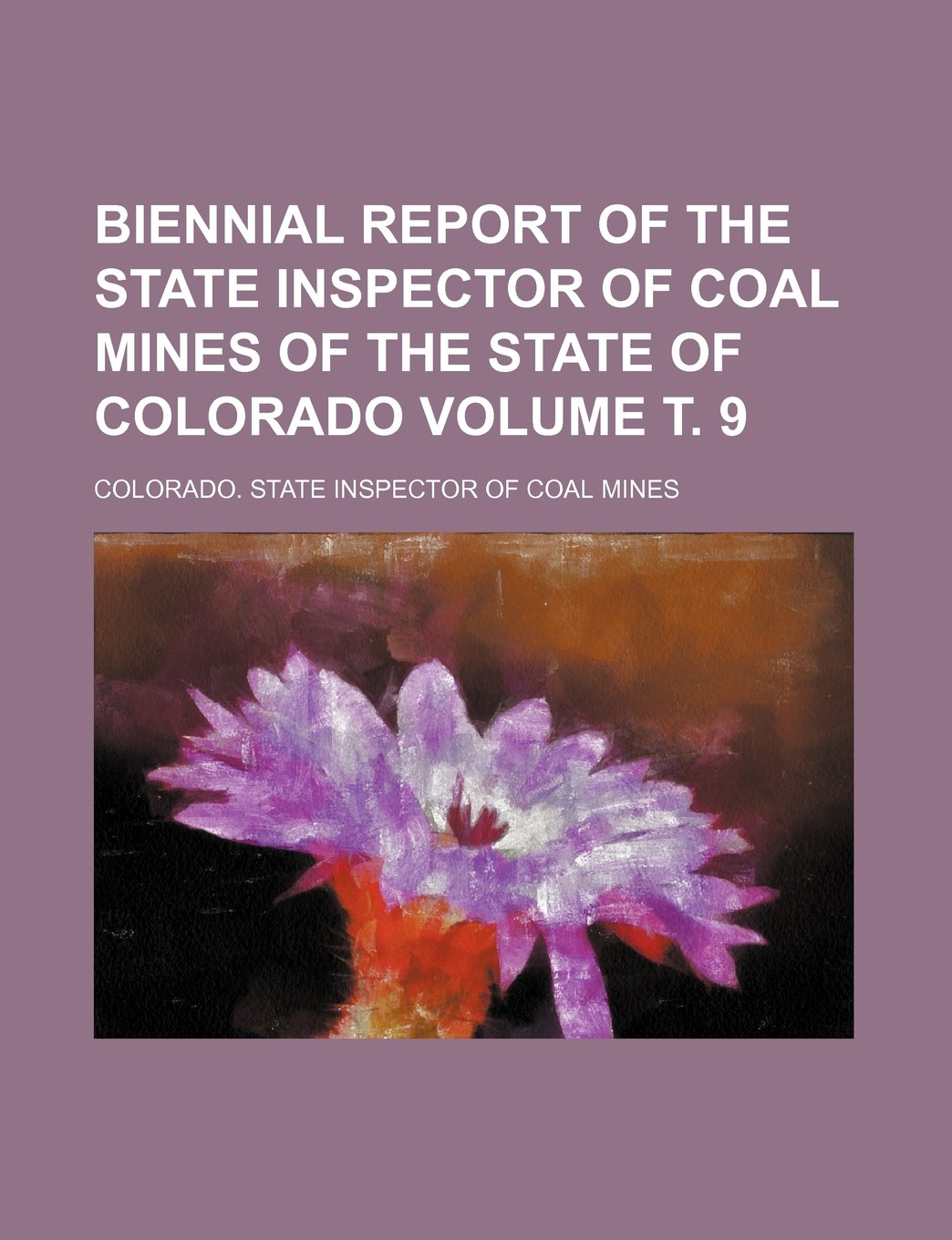 Biennial report of the state inspector of coal mines of the state of Colorado Volume т. 9 PDF