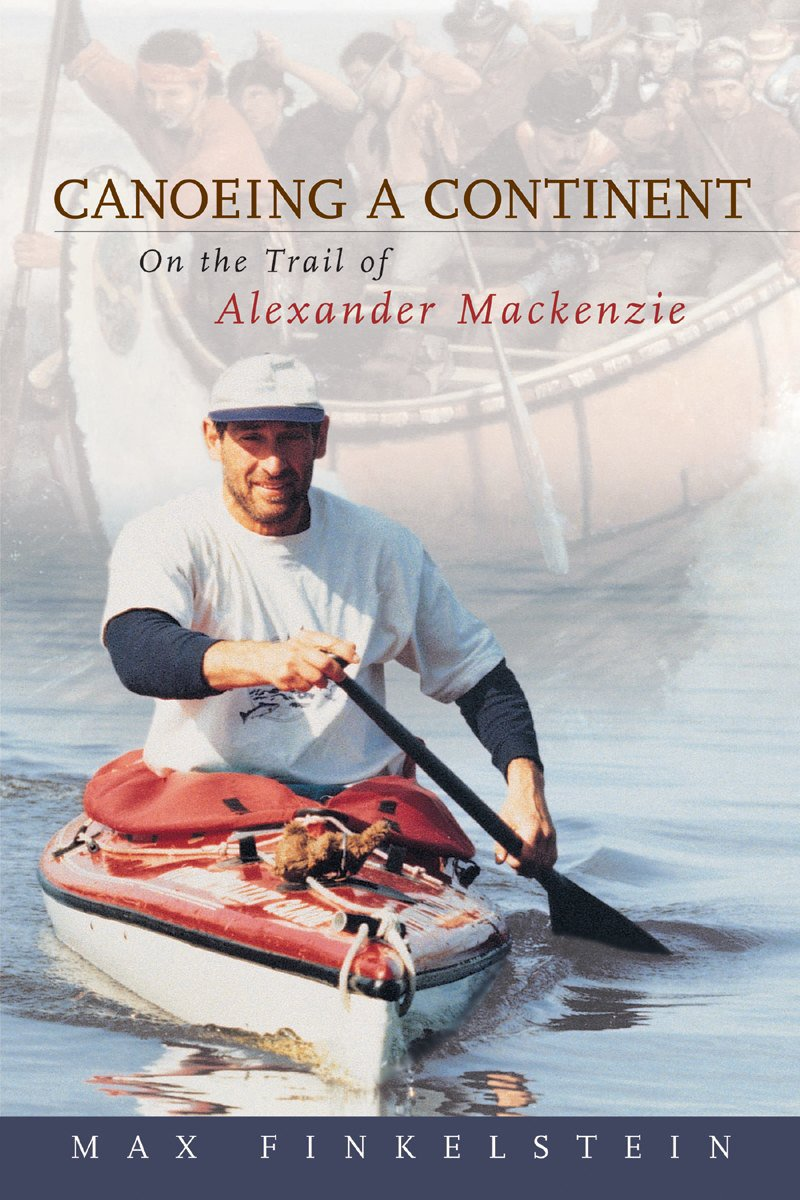 Canoeing a Continent: On the Trail of Alexander Mackenzie pdf epub