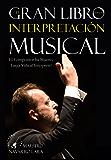 El Gran Libro de la Interpretación Musical: El Compositor ha Muerto, Larga Vida al Intérprete (Spanish Edition)
