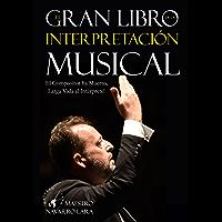 El Gran Libro de la Interpretación Musical: El Compositor ha Muerto, Larga Vida al Intérprete (Spanish Edition) book cover
