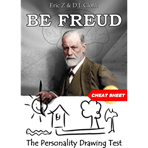 Be Freud Cheatsheet: The Personality Drawing Test (Eric Z's Fun & Games Psychology Profilers Book 1)