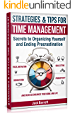 Strategies and Tips for Time Management: Secrets to Organizing Yourself and Ending Procrastination (Focus, Motivation…