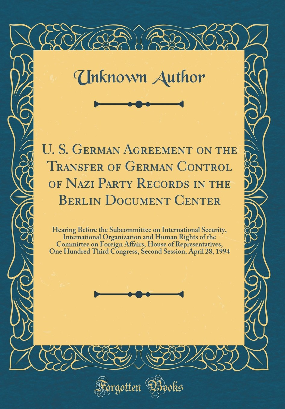 Download U. S. German Agreement on the Transfer of German Control of Nazi Party Records in the Berlin Document Center: Hearing Before the Subcommittee on ... of the Committee on Foreign Affairs, House pdf epub