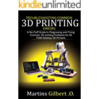 Troubleshooting COMMON  3D PRINTING Errors: A No-Fluff Guide to Diagnosing and Fixing Common 3D Printing Problems for All FDM Desktop 3D Printers