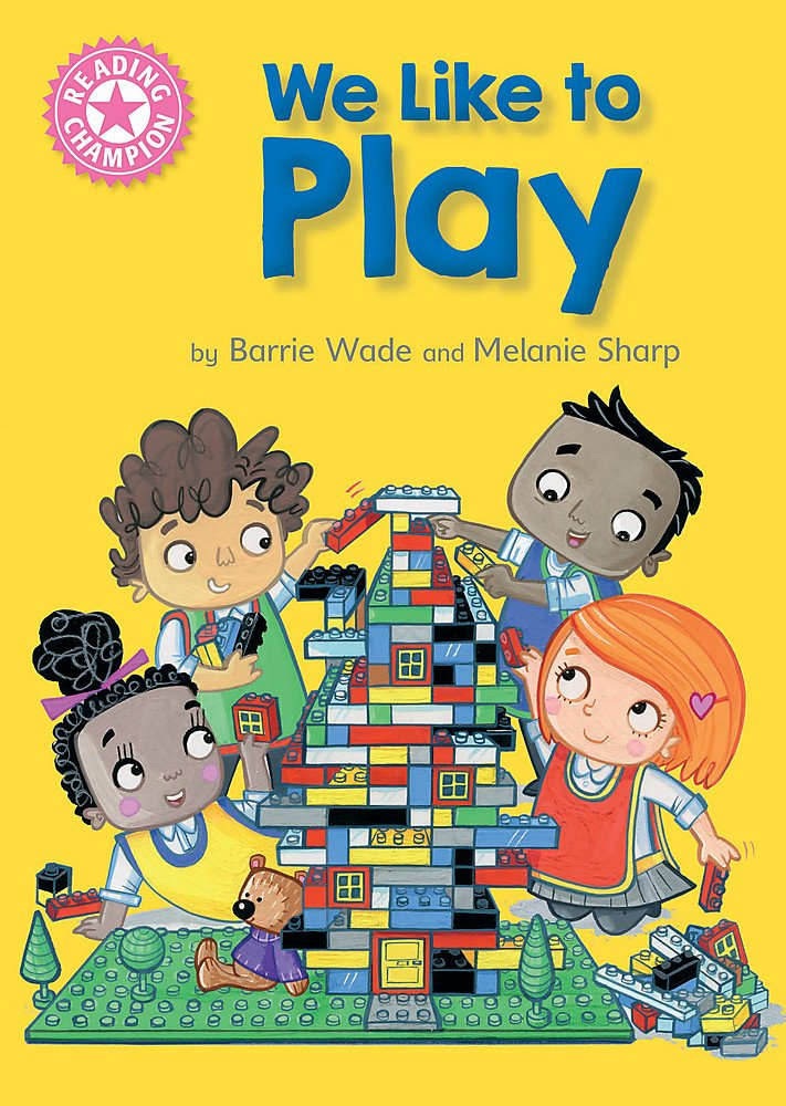 We Like To Play Independent Reading Pink 1b Reading Champion Amazon Co Uk Wade Dr Barrie Sharp Melanie Books