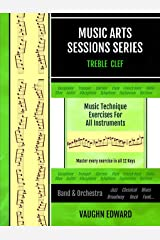 Music Arts Sessions Series: Music Technique Exercises for All Instruments in Treble Clef Paperback