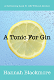 A Tonic For Gin: A Refreshing Look At Life Without Alcohol