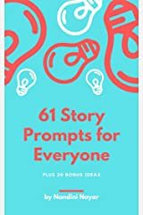 61 Story Prompts for Everyone: Plus 20 BONUS Ideas Kindle Edition