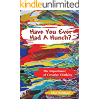 Have You Ever Had a Hunch: The Importance of Creative Thinking (Creative Thinking Series Book 1)