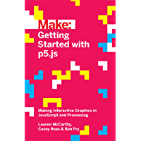 Getting Started with p5.js: Making Interactive Graphics in JavaScript and Processing (Make: Technology on Your Time)