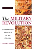 The Military Revolution: Military Innovation and the Rise of the West, 1500-1800