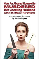 How An Abused Housewife Murdered Her Cheating Husband & Met The Man of Her Dreams Kindle Edition