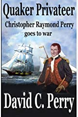 Quaker Privateer: Christopher Raymond Perry goes to war (Not Self but Country) Paperback