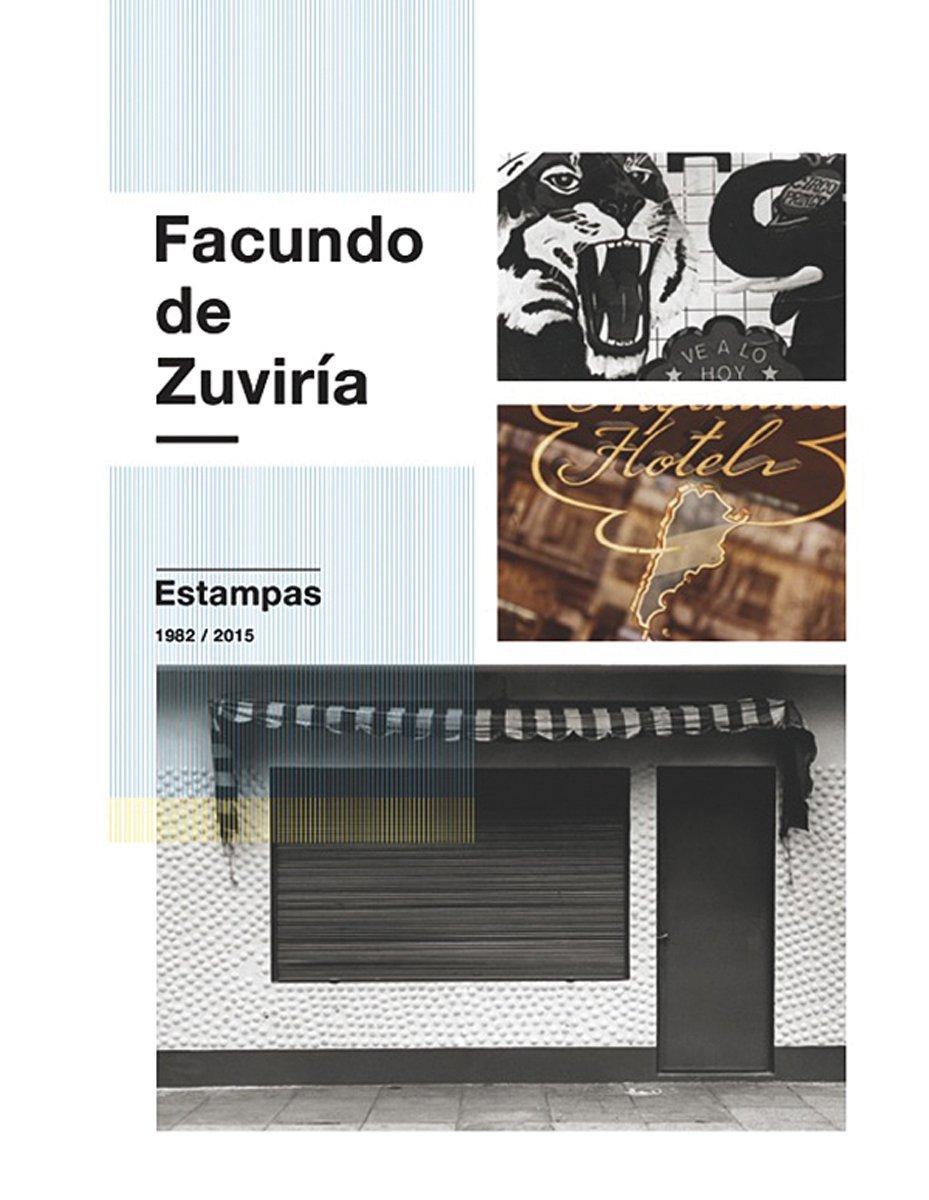 Facundo de Zuviría: Estampas 1982–2015