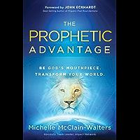 The Prophetic Advantage: Be God's Mouthpiece. Transform Your World.