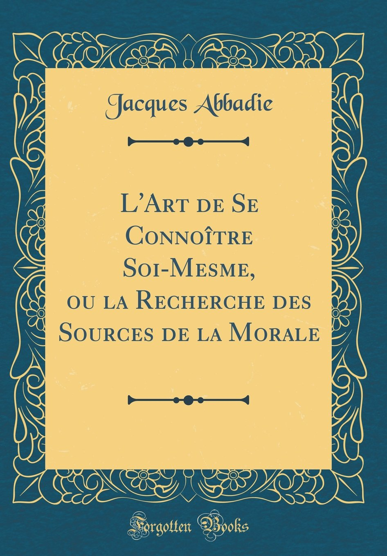 L'Art de Se Connoître Soi-Mesme, ou la Recherche des Sources de la Morale (Classic Reprint) (French Edition) ebook