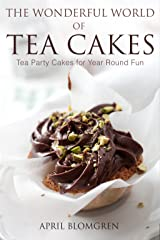 The Wonderful World of Tea Cakes: Tea Party Cakes for Year Round Fun Kindle Edition