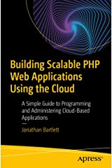 Building Scalable PHP Web Applications Using the Cloud: A Simple Guide to Programming and Administering Cloud-Based Applications Kindle Edition