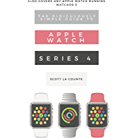 The Ridiculously Simple Guide to Apple Watch Series 4: A Practical Guide to Getting Started with the Next Generation of Apple Watch and WatchOS 5 (English Edition)