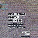 Disrupting Digital Business: Create an Authentic Experience in the Peer-to-Peer Economy Audiobook by R Ray Wang Narrated by Peter Berkrot