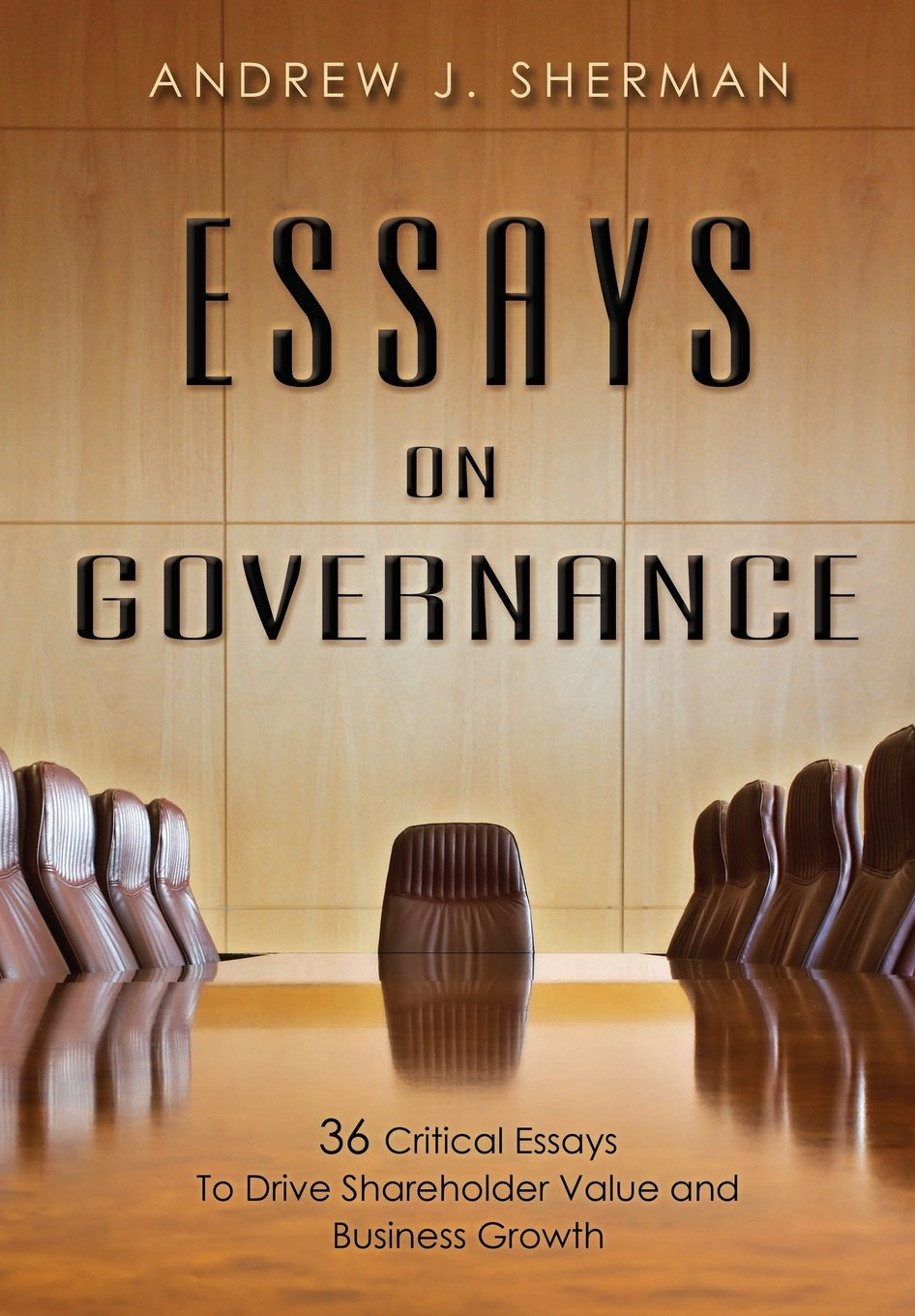 com essays on governance 36 critical essays to drive  com essays on governance 36 critical essays to drive shareholder value and business growth 9781599323336 andrew j sherman books