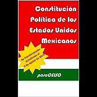 Constitución Política de los Estados Unidos Mexicanos: ACTUALIZADA HASTA EL 9 DE AGOSTO DE 2019