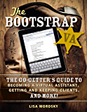 The Bootstrap VA: The Go-Getter's Guide to Becoming a Virtual Assistant, Getting and Keeping Clients, and More! (English Edition)