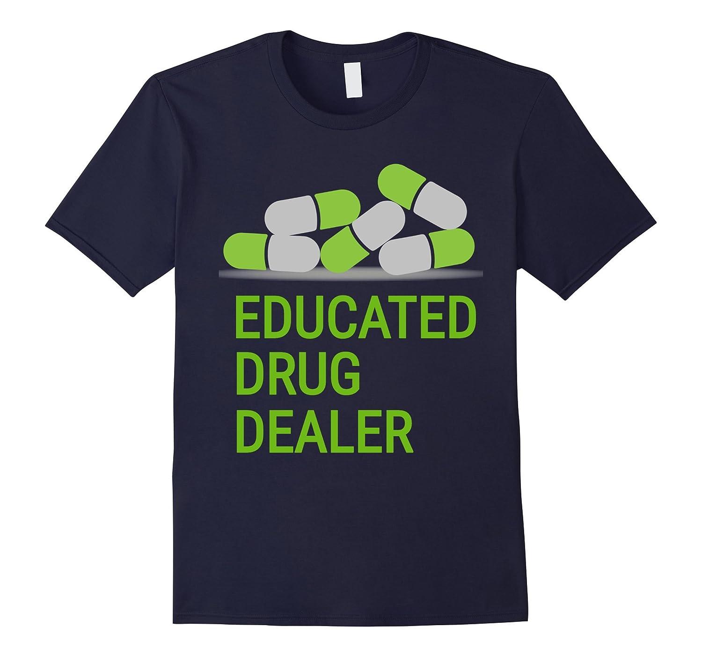 Pharmacist Educated Drug Dealer Funny T-Shirt Tee Hilarious-TD