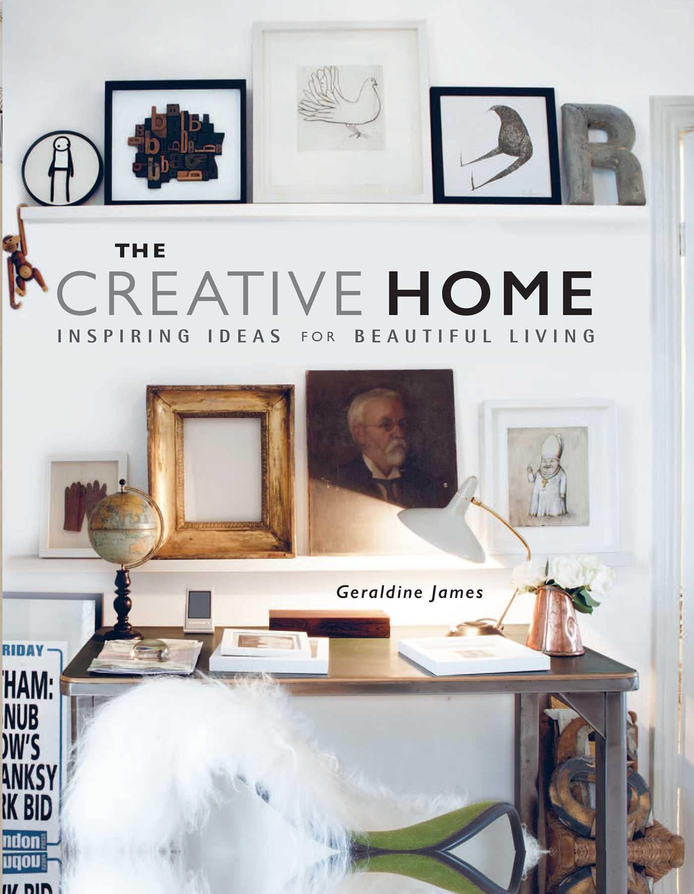 the creative home inspiring ideas for beautiful living geraldine the creative home inspiring ideas for beautiful living geraldine james 9781782493587 amazon com books