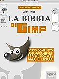 La Bibbia di GIMP: Corso completo in un unico volume per Windows, Mac e Linux (Esperto in un click)