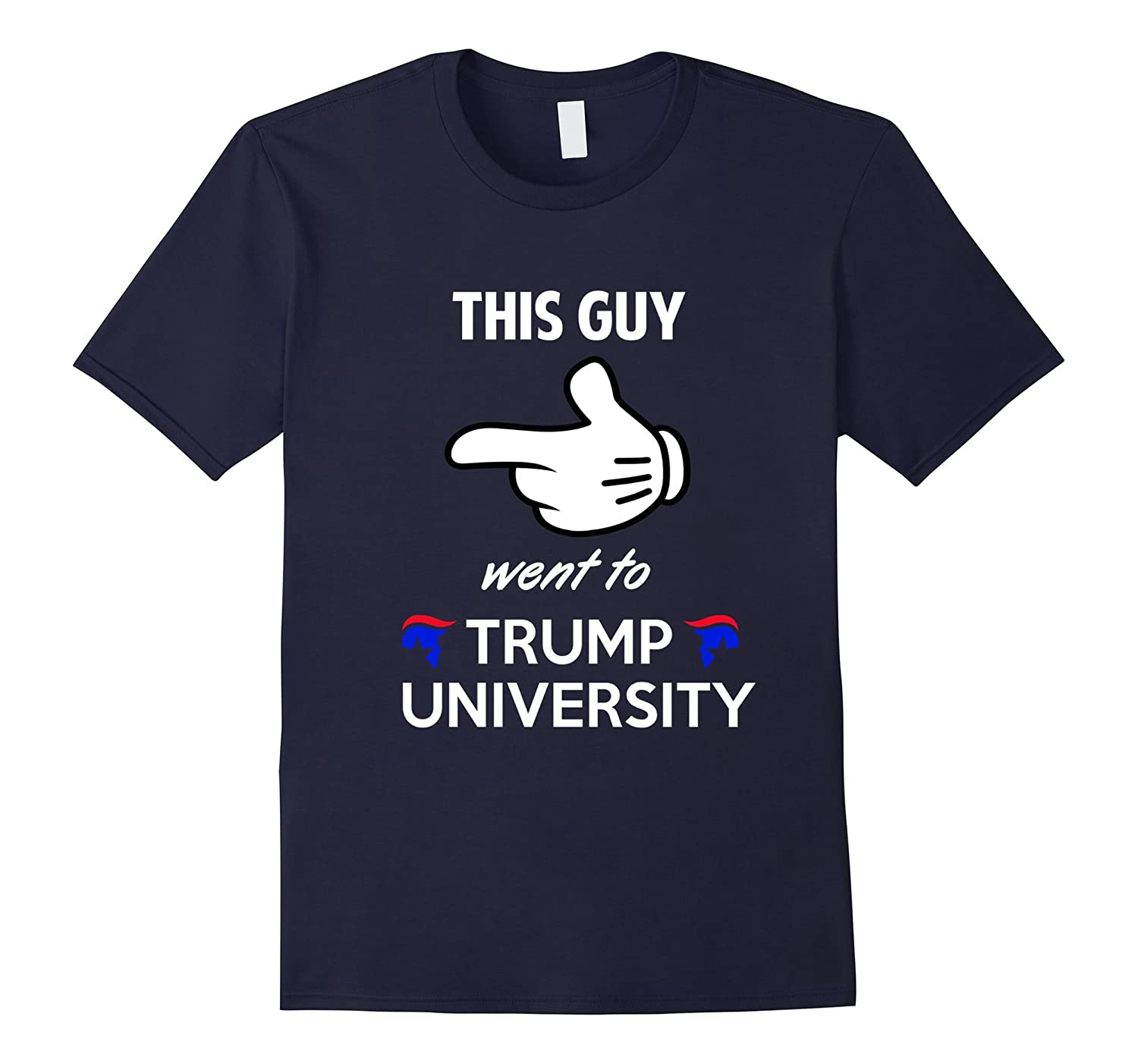 This Guy Went to Donald Trump University Political T-Shirt-RT