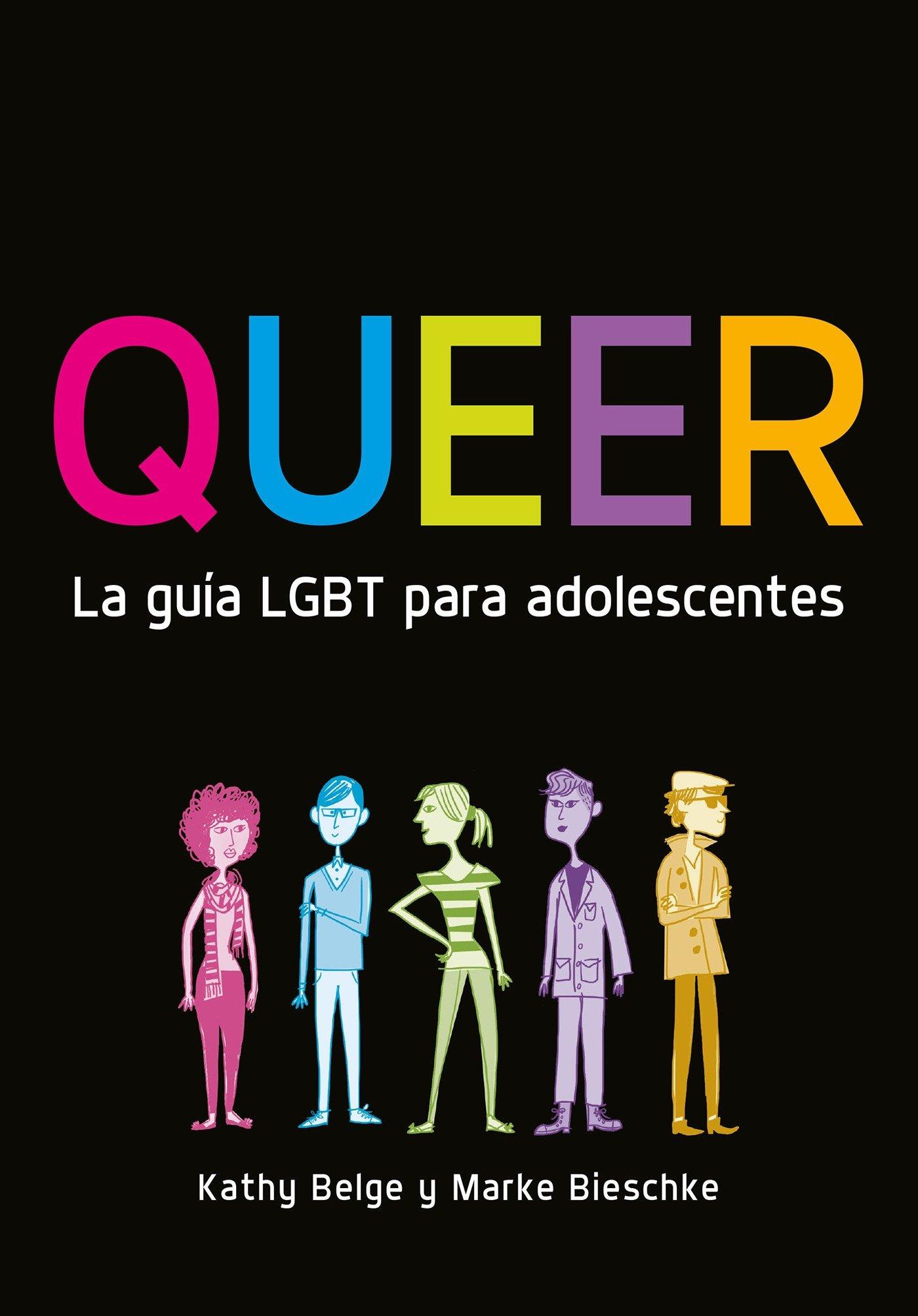 Queer: La Guía Lgbt Para Adolescentes: Amazon.es: Kathy Belge, Marke Bieschke: Libros