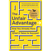 The Unfair Advantage: BUSINESS BOOK OF THE YEAR AWARD-WINNER: How You Already Have What It Takes to Succeed