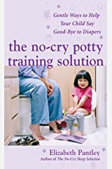 The No-Cry Potty Training Solution: Gentle Ways to Help Your Child Say Good-Bye to Diapers (Pantley) Kindle Edition