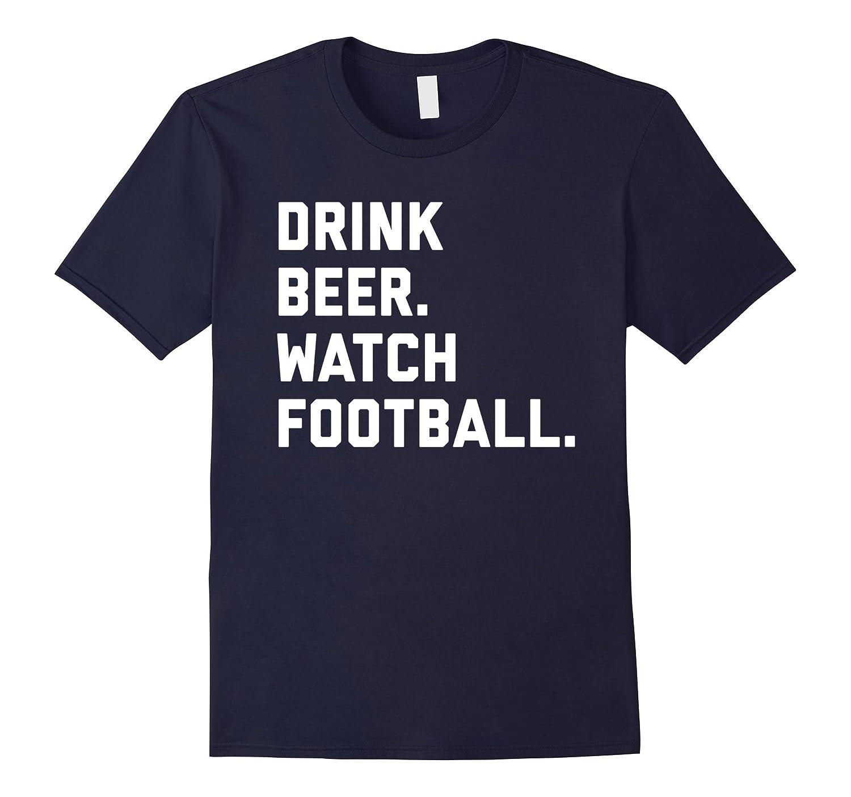 Drink Beer Watch Football T-Shirt-FL