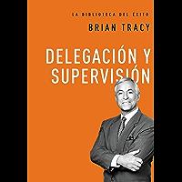 Delegación y supervisión (La biblioteca del éxito nº 5)