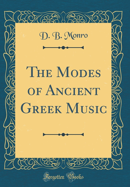 The Modes of Ancient Greek Music (Classic Reprint): D B Monro