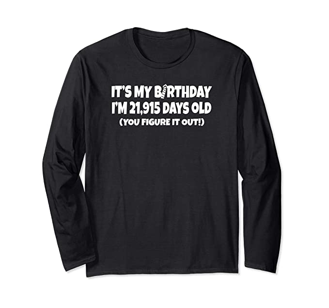 Unisex I Am 21915 Days Old Happy 60th Birthday Long Sleeve T Shirt Small Black