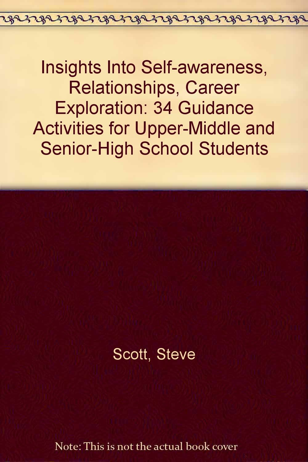 insights into self awareness relationships career exploration career exploration 34 guidance activities for upper middle and senior high school students steve scott 9781575430195 amazon com books