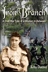 Iron Branch: A Civil War Tale of a Woman In-Between Kindle Edition
