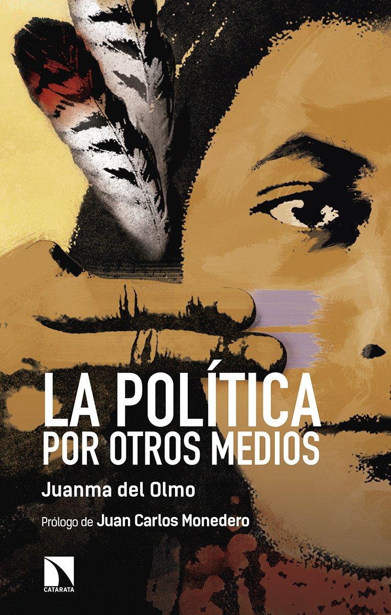 La política por otros medios (Mayor) Tapa blanda – 28 may 2018 Juan Manuel Del Olmo Ibáñez Los Libros de la Catarata 8490974705 Communication studies