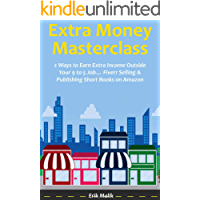 Extra Money Masterclass: 2 Ways to Earn Extra Income Outside Your 9 to 5 Job… Fiverr Selling & Publishing Short Books on Amazon (English Edition)