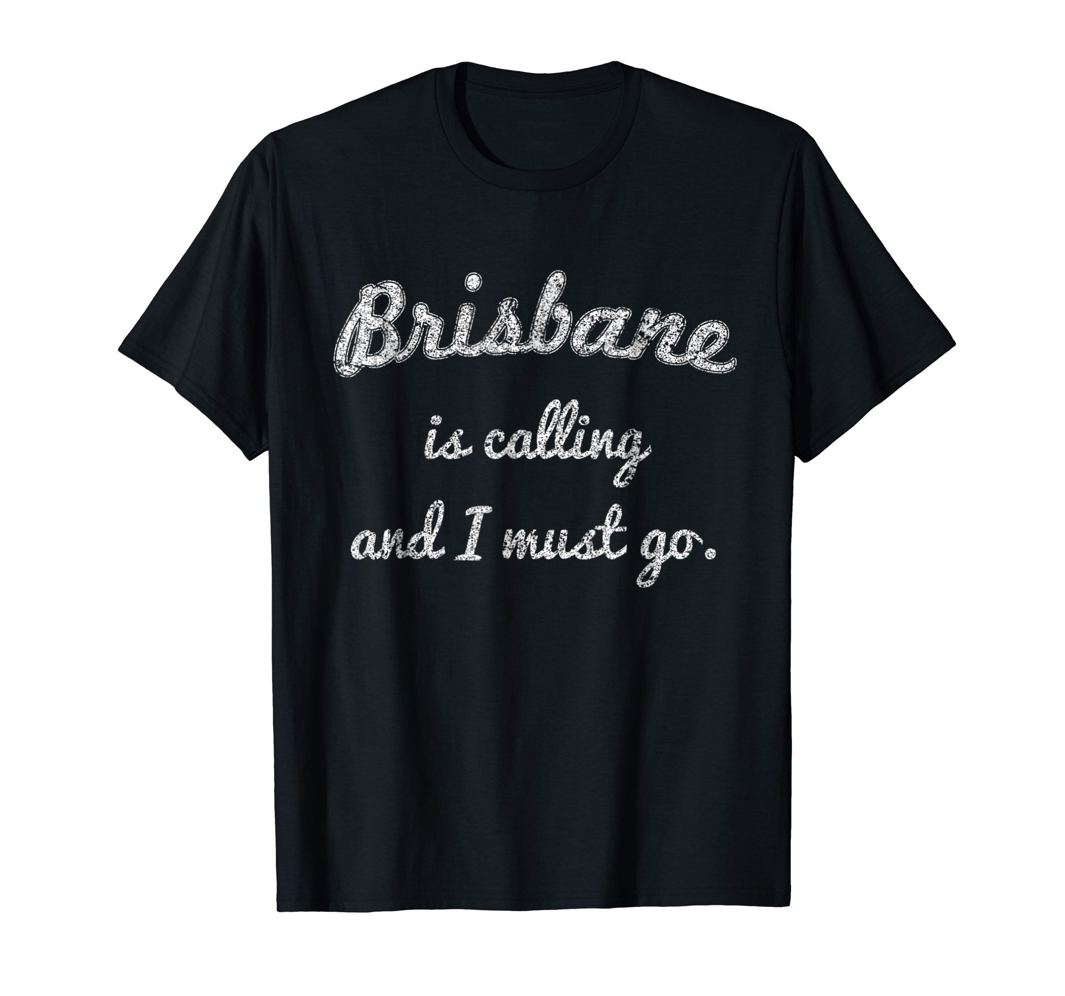 Brisbane is calling and I must go funny gift travel T-Shirt