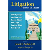 Litigation - Insult to Injury: What Judges and Lawyers Know About the Legal System that You Don't